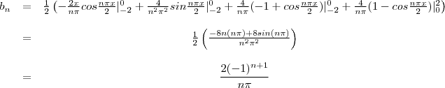 \begin{array}{ccc} b_{n} &=& \frac{1}{2}\left(-\frac{2x}{n\pi}cos\frac{n\pi x}{2}|_{-2}^{0} + \frac{4}{n^2\pi^2}sin\frac{n\pi x}{2}|_{-2}^{0} + \frac{4}{n\pi}(-1+cos\frac{n\pi x}{2})|_{-2}^{0} + \frac{4}{n\pi}(1-cos\frac{n\pi x}{2})|_{0}^{2}\right) \\ \cr &=& \frac{1}{2}\left(\frac{-8n\picos(n\pi)+8sin(n\pi)}{n^2\pi^2}\right) \\ \cr &=& \displaystyle\frac{2(-1)^{n+1}}{n \pi}\end{array}